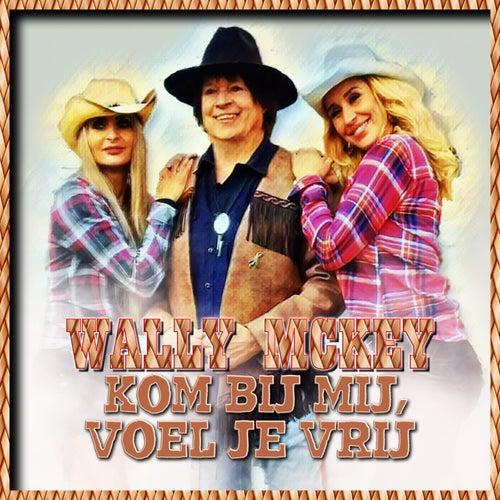 Kom bij Mij, Voel Je Vrij by Wally Mckey