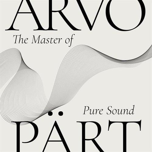 Arvo Pärt - The Master of Pure Sound de Various Artists