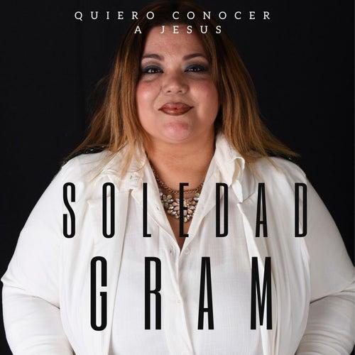 Quiero Conocer a Jesus de Soledad Gram