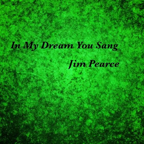 In My Dream You Sang fra Jim Pearce