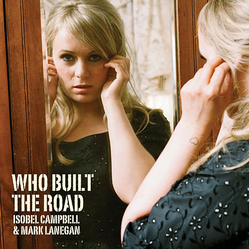 Who Built The Road de Isobel Campbell