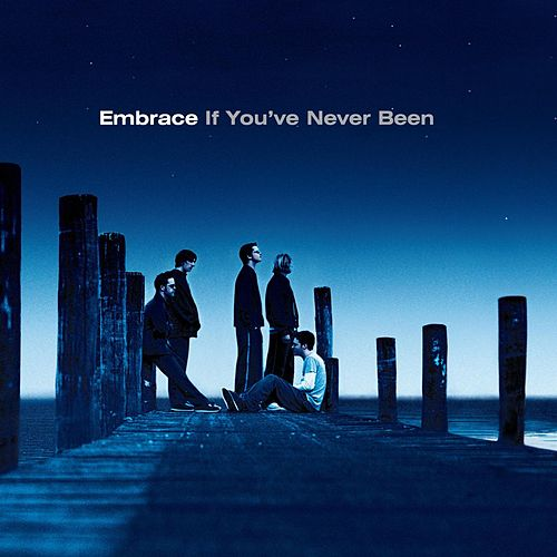 If You've Never Been by Embrace