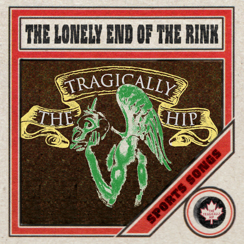 The Lonely End Of The Rink by The Tragically Hip