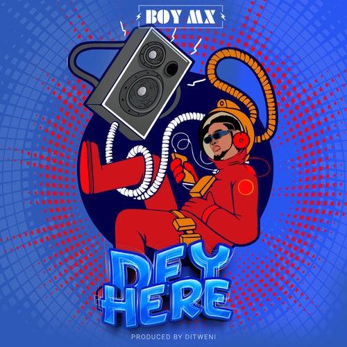 Dey Here by BoyMX