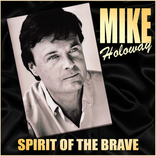 Spirit of the Brave de Mike Holoway