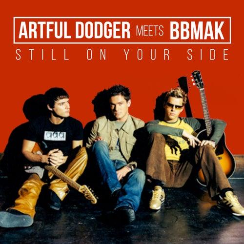 Artful Dodger Meets BBMAK - Still On Your Side van Artful Dodger