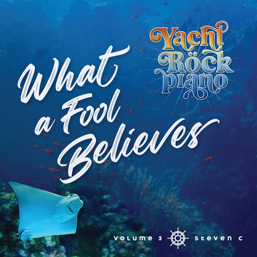 Yacht Rock Piano What a Fool Believes Volume 3 by Steven C