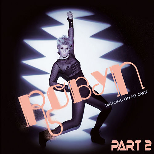 Dancing On My Own Part 2 von Robyn