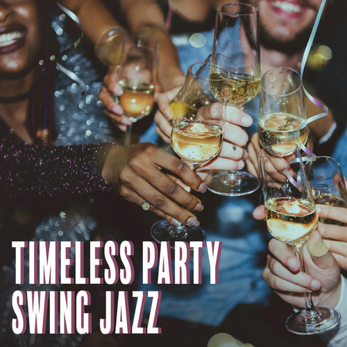 Timeless Swing Jazz (Elegant Cocktail Party and Birthday Party Music) by Cocktail Party Music Collection