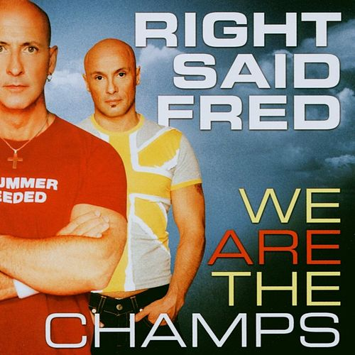 We Are The Champs by Right Said Fred