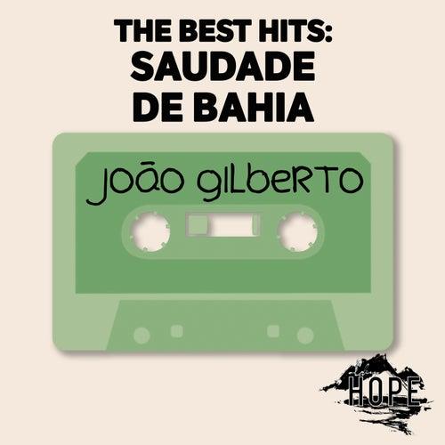 The Best Hits: Saudade De Bahia von João Gilberto