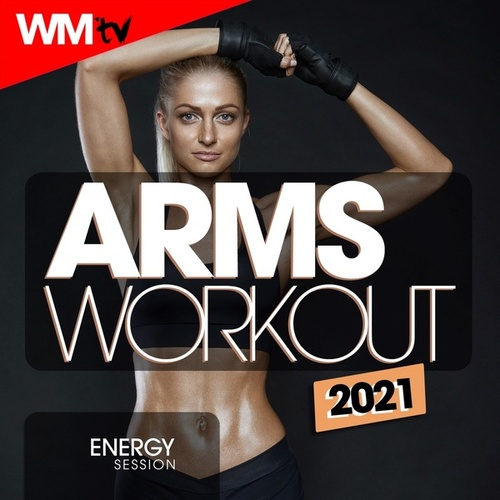 Arms Workout 2021 Energy Session (60 Minutes Non-Stop Mixed Compilation for Fitness & Workout 128 Bpm / 32 Count) von Workout Music Tv