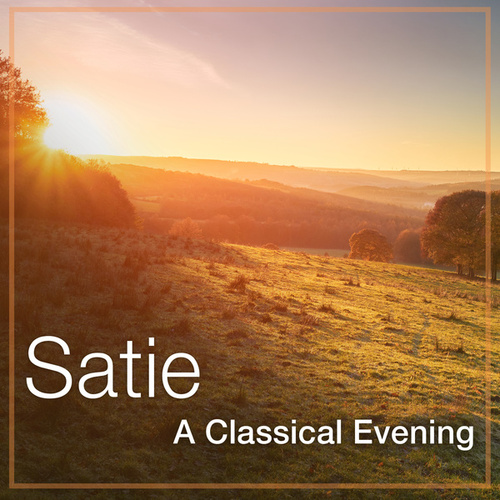 Satie: A Classical Evening by Erik Satie