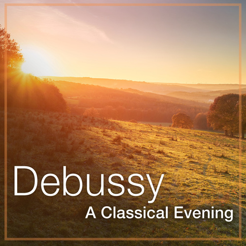 Debussy: A Classical Evening by Claude Debussy