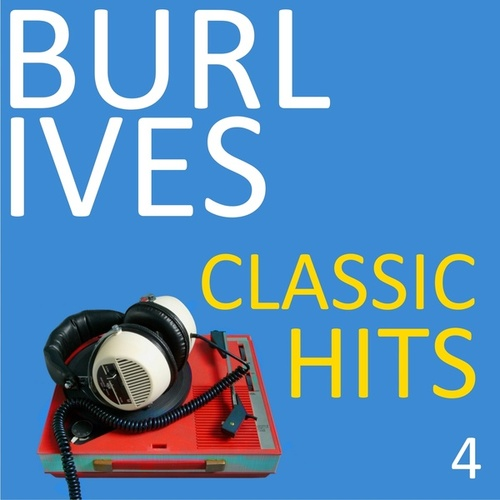 Classic Hits, Vol. 4 von Burl Ives