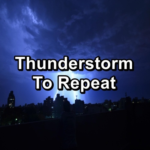 Thunderstorm To Repeat by Sleeping Nature Sound