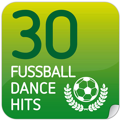 30 Fussball Dance Hits von Various Artists
