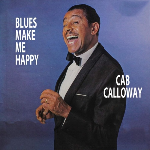 Blues Makes Me Happy de Cab Calloway