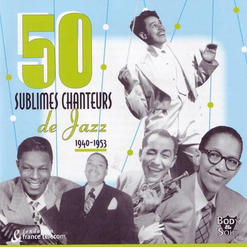 50 Sublimes Chanteurs de Jazz: 1940 - 1953 de Various Artists