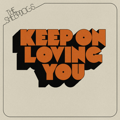 Keep on Loving You by The Sheepdogs