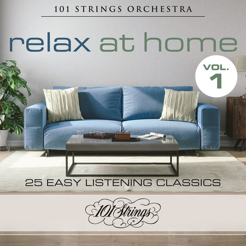 Relax at Home: 25 Easy Listening Classics, Vol. 1 von 101 Strings Orchestra
