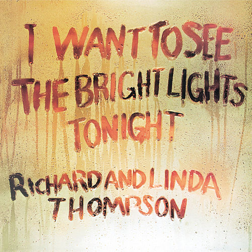 I Want To See The Bright Lights Tonight von Richard Thompson