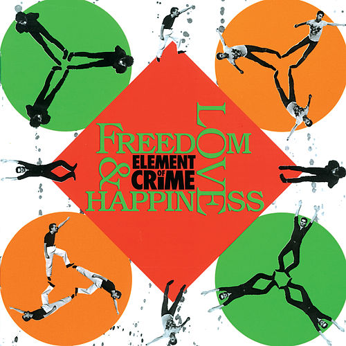 Freedom, Love And Happiness de Element Of Crime