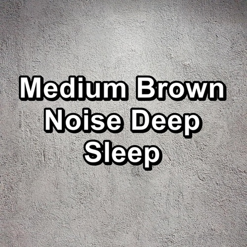 Medium Brown Noise Deep Sleep by White Noise Babies