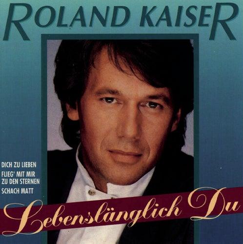 Lebenslänglich Du von Roland Kaiser