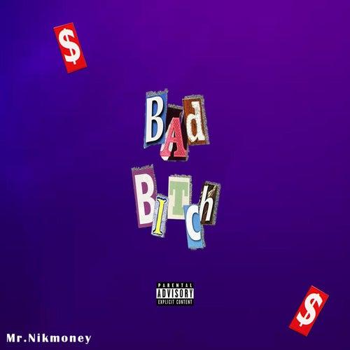 Bad Bitch by Mr.Nikmoney
