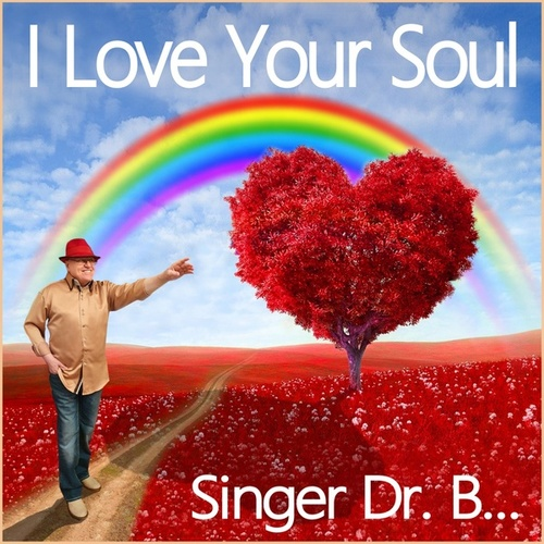 I Love Your Soul by Singer Dr. B...