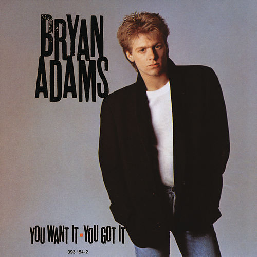 You Want It You Got It by Bryan Adams