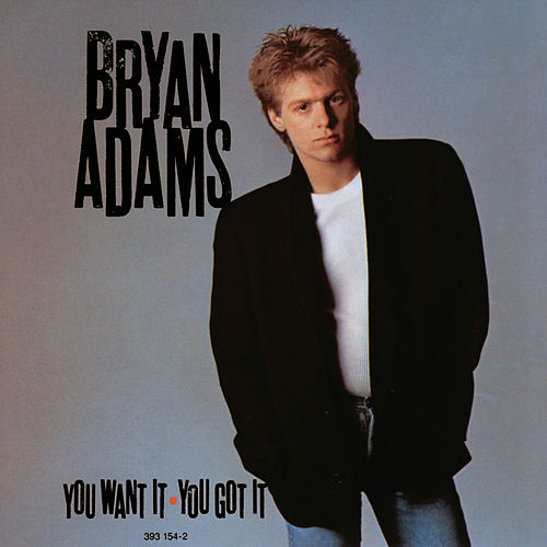 You Want It, You Got It by Bryan Adams