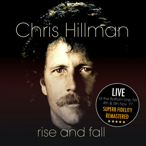 Rise And Fall (Live At The Bottom Line, Ny. 4Th & 5Th Nov 77) (Remastered) by Chris Hillman