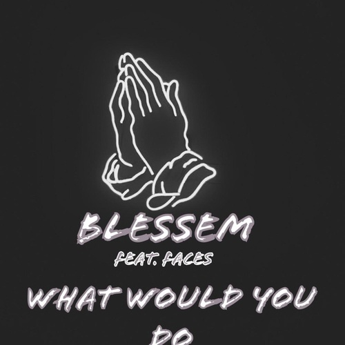 What Would You Do von Blessem