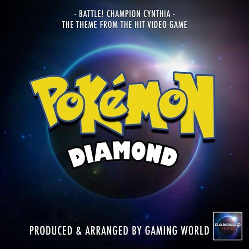 Battle! Champion Cynthia (From 'Pokémon Diamond') by Gaming World