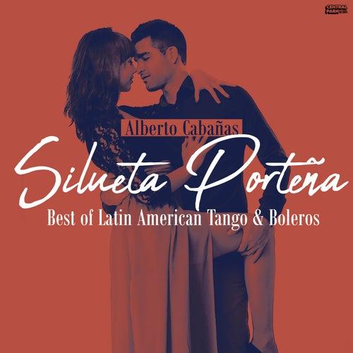Silueta Porteña - Best Of Latin American Tango & Boleros de Alberto Cabañas