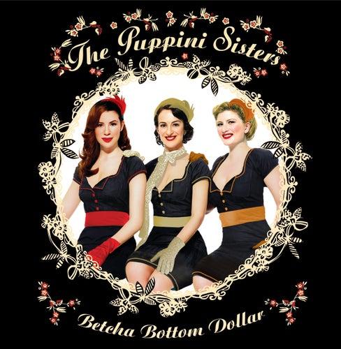 Betcha Bottom Dollar von The Puppini Sisters