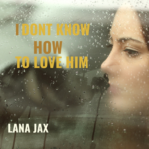 I Don't Know How To Love Him by Lana Jax