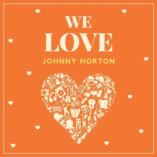 We Love Johnny Horton by Johnny Horton