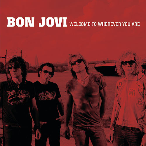 Welcome To Wherever You Are by Bon Jovi