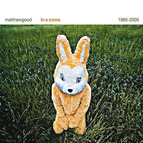 In A Coma - The Best of Matthew Good 1995 - 2005 by Matthew Good