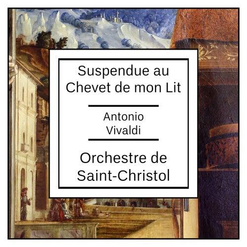 Antonio Vivaldi: Suspendue au Chevet de mon Lit by Orchestre de Saint-Christol