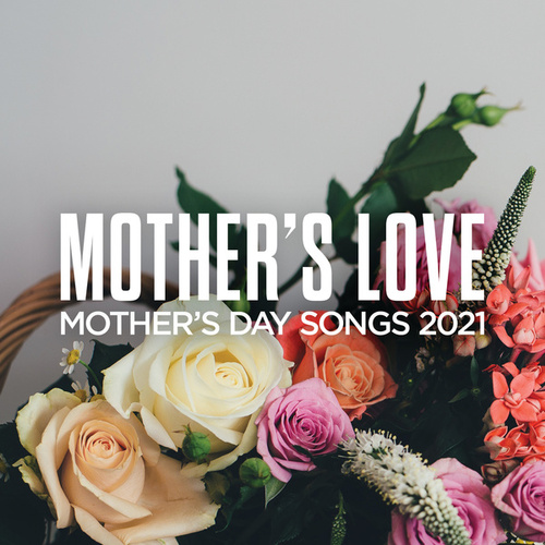 Mother's Love: Mother's Day Songs 2021 by Various Artists