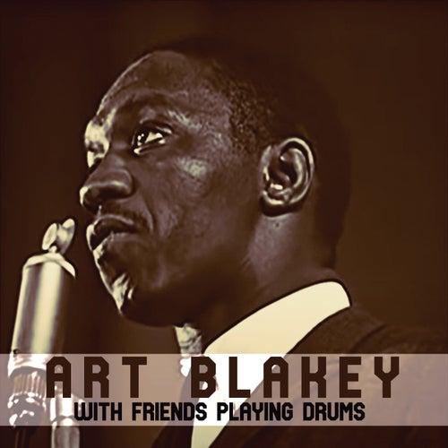 With Friends Playing Drums von Art Blakey