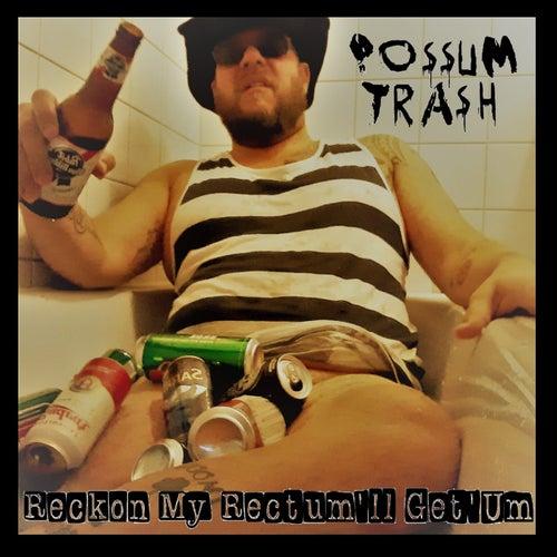Reccon My Rectum'll Get'Um by Dead possum