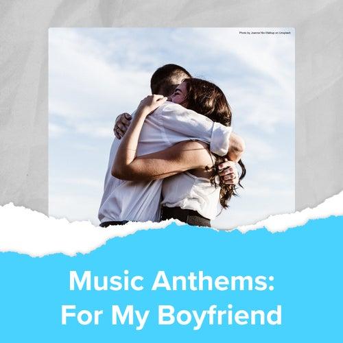 Music Anthems : For My Boyfriend von Various Artists