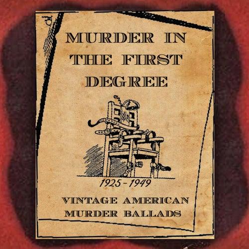 Murder in the First Degree (Vintage American Murder Ballads) [1925-1949] de Various Artists