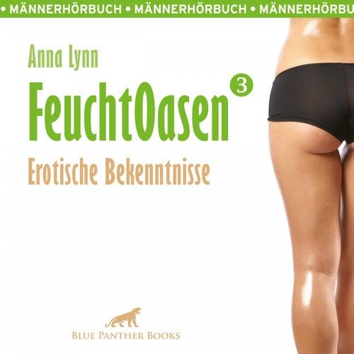 Feuchtoasen 3 / Voll von sexueller Gier und Wollust ... (Ein erotisches Hörbuch von blue panther books mit Sex, Leidenschaft, Erotik, Lust, Hörspiel) von Annalynn