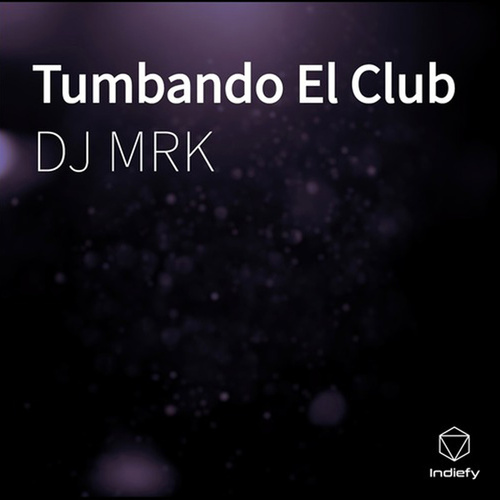 Tumbando el Club de DJ Mrk